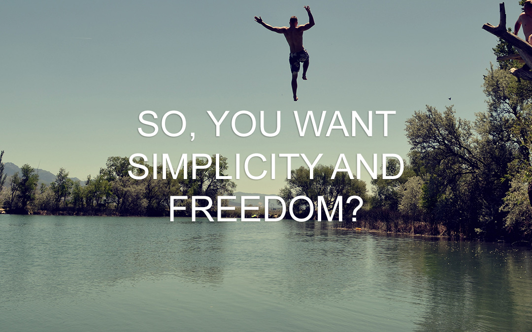 So, you want to live a simple and free lifestyle?